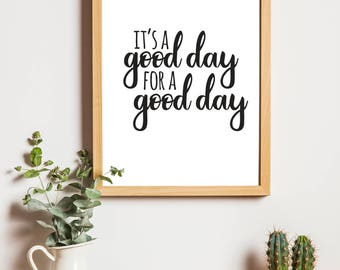 It's A Good Day for A Good Day - Downloadable Art - Downloadable Wall Art