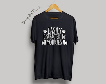 Yorkie shirt - Yorkie gifts - Yorkie mama shirts - Easily Distracted By Yorkies Funny Tee for Women Men - Yorkshire Clothes - Yorkshire gift