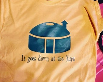 It Goes Down at the Yurt shirt
