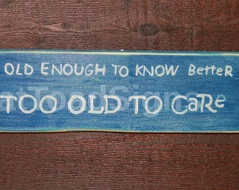 Old Enough To Know Better Reclaimed Timber Sign, Handmade Wood Signs, Hand Painted, Rustic Signs, Fun Signs, Mancave