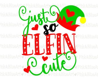 Just So Elfin Cute SVG Files Silhouette Cameo Svg for Cricut and Vinyl File cutting Digital cuts file DXF Png Pdf Eps