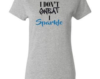 I Don't Sweat I Sparkle T-Shirt - Womens