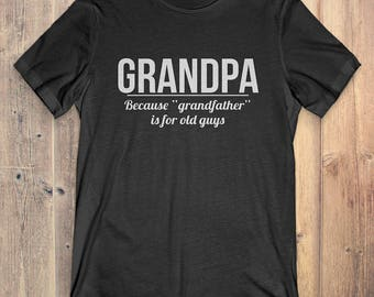 Grandpa T-Shirt Gift: Grandpa Because Grandfather Is For Old Guys