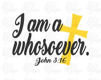 I am a whosoever John 3:16 Bible Verse SVG Cut File