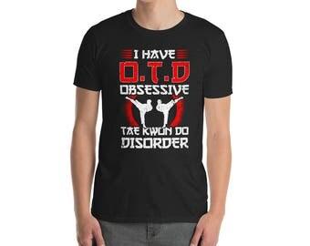 Unisex Taekwondo Shirt - Obsessive Taekwondo Disorder - Taekwondo Gift - Tae Kwon Do Shirt - Taekwondo Tee Shirt