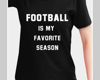 Football is my favorite season Shirt, Football Shirt, Football tshirt, Game Day Shirt, Sports Shirts, Football t-Shirt, High School Football