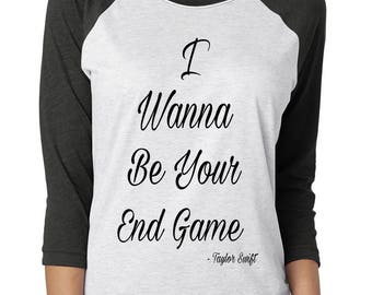 "Taylor Swift ""I Wanna Be Your End Game"" T-Shirt - *PREMIUM QUALITY* Vinyl Pressed 3/4 Next Level Apparel Baseball Tee"