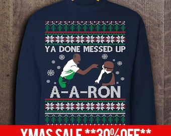 You Done Messed Up A-A-Ron Ugly Christmas Sweater, A A Ron Xmas Sweatshirt