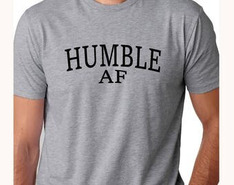 Humble AF Men's Tshirts - Men's Tshirts - Men's Tops & Tees - Men's Funny Tshirts - Men's Minimalistic Printed Shirts - Gifts for Him