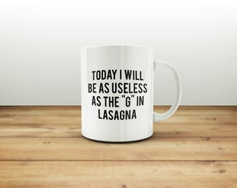 Today I'll be as Useless as the G in 'Lasagne' - Best Friend Mug For Coworkers Unique Coffee Mug Inspirational Mug gift Coworker Gift Ideas