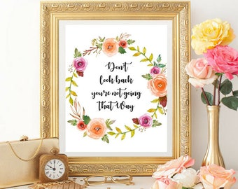 Don't look back you're not going that way Printable Digital Watercolor Floral Wreath Wall Art Inspirational Motivational Quotes Family Print