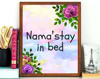 Printable art Nama'stay in bed Namaste Inspirational Motivational Quotes Lovely Colorful Floral Wall Art Living Room Bedroom Dorm Decor