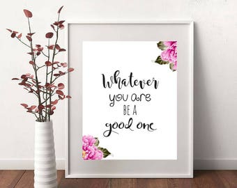 Whatever You are Be a Good Printable Digital Floral Wall Art Inspirational Motivational Quotes Office Decor Teen Girl Gift