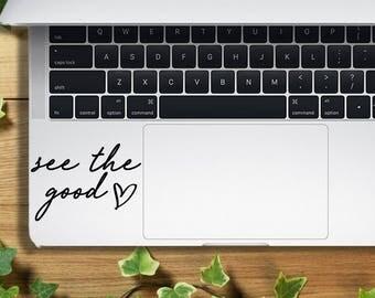 See The Good / MacBook Pro Decals / Quote Decals / MacBook Air Decals / Car Decal Stickers / Computer Decals / Vinyl Window Decals / Decal