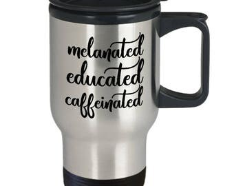 Melanin Mug - Melanin Goddess Melanin Poppin' - Melanated Educated Caffeinated - Funny College Gift - 14oz Stainless Steel Tea Coffee Cup