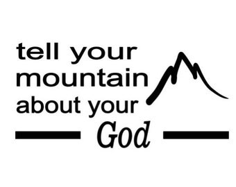 tell your mountain about your God, svg, dxf, png files for cutting machines, cricut, silhouette, inspirational