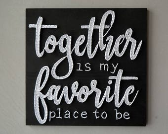 Together is my Favorite Place to be My Favorite Place Better Together Forever Follow Your Heart String Art Love Master Bedroom Art
