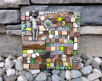 We Live In A Beautiful World. (Handmade Mixed Media Mosaic Wall Hanging by Shawn DuBois)