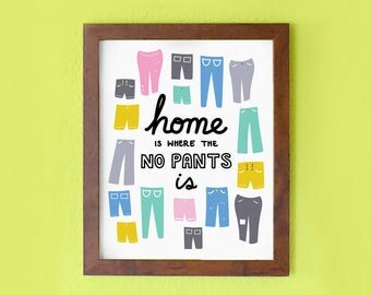 Home Is Where The No Pants Is - 8 x 10 Art Print