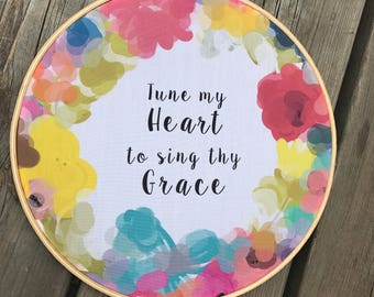 Tune my heart to sing thy Grace - Handmade Embroidery Hoop wall art