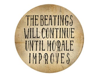 Beatings Will Continue Until Morale Improves Pinback Button
