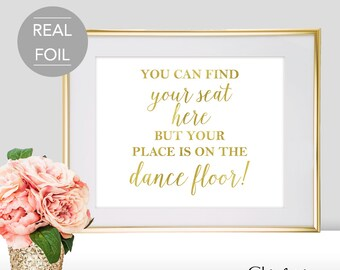 You Can Find Your Seat Here But Your Place Is On the Dance Floor Wedding Sign - Find Your Seat Wedding Sign - Find Your Seat Sign (FS2)