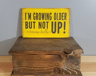 I'm Growing Older but not Up -Jimmy Buffett Quote - Rustic, Distressed, Hand Painted, Wooden Sign.