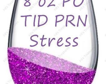 Customized Glitter Dipped Stem Less Wine Glass - 8 oz PO TID PRN Stress - Gift For Doctor - Gift For Nurse - Gift For Med Student