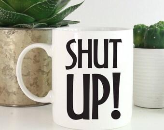 Shut Up Mug, Sarcastic Mug, Funny Coffee Mugs, Mug For Mom, Mug For Dad, Funny Mug For Co-Worker, Coffee Lover Gift, Gift Under 25 1044