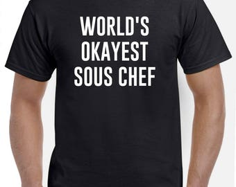 Sous Chef Shirt-World's Okayest Sous Chef T Shirt Gift for Sous Chef Men Women