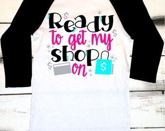 Black Friday Shirts, Funny Black Friday Tee, Ready to Get my Shop On, Shopping Shirts, Black Friday Sales, Black Friday Tshirts, Cute Tee