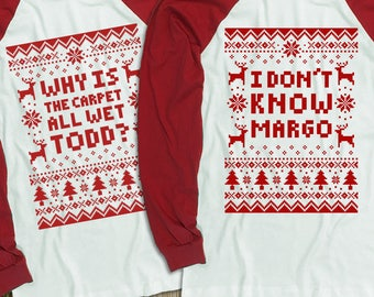 "Couples 2-Shirt Christmas Set ""Why Is The Carpet All Wet Todd - I Don't Know Margo"" Unisex Long Sleeved Baseball Shirts for Christmas Party"