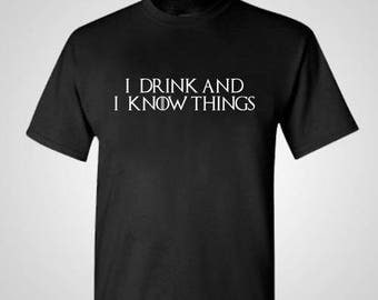 I Drink And I Know Things Shirt GOT Shirt Game Of Thrones Game Of Thrones Shirt Mens Womens Funny Gift T-shirt