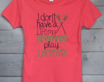 Personalized I don't have a life, my brothers play LaCrosse  Applique Shirt or Onesie Girl or Boy