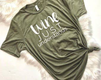 Wine Just Understands, But First Wine, Funny Wine Shirt, Wine T Shirt, Wine Shirt, Bachelorette Party Shirts, Wine Tour Shirt