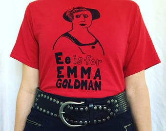 Feminist Shirt E is for Emma Goldman ADULT Sizes T-Shirt & Screenprint