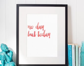 Instant Download | No Day But Today - Pinks | Digital Art Watercolor Printable Quote from RENT the Broadway Musical | 8x10 & 11x14
