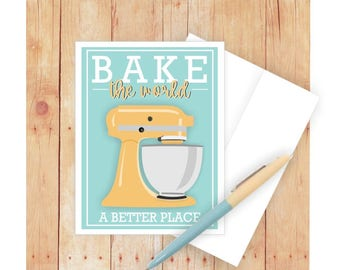 Card for Baker, Funny Card, Funny Pun Card, Mixer, Bake the World a Better Place, Baking Puns, Kitchen Aid, Card for Chef, Card for Cook