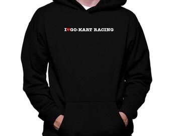 I Love Go Kart Racing Hoodie