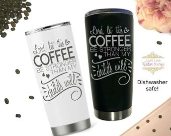 Mom Mug - Let this coffee be stronger than my child's will - Mother's Day - Birthday - Christmas - Stainless Steel travel mug - Dishwasher