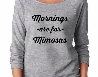 Mornings are for Mimosas Shirt Women Funny Tumblr Shirt Women Fashion Design Women Off Shoulder Sweatshirt Teen Sweatshirt Women Sweatshirt