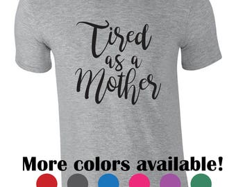 Funny tshirt for mom. Tired as a mother. New mom shirt. Mom life tee. Sarcastic graphic tshirt. Mother humor shirt. Mother's day gift idea