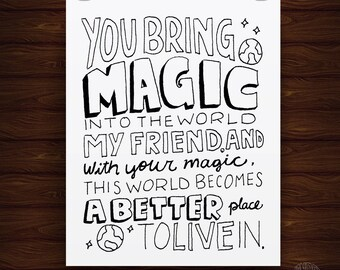 Hand Lettered You Bring Magic Friendship Print, Friendship Gift, Friendship Quote Print
