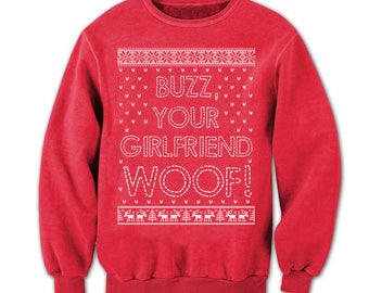 Ugly Christmas Sweater. Buzz Your Girlfriend Woof. Funny Christmas Sweater. Ugly Xmas Sweater. Ugly Sweater Christmas. Holiday Sweaters.