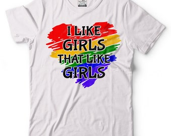 I like girls that Like girls Lesbian LGBT Funny Shirt