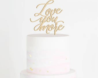 SALE -  Love You More Cake Topper, Wedding Cake Topper, Love Cake Topper, Engagement Cake Topper, Anniversary Cake Topper, Rustic Topper