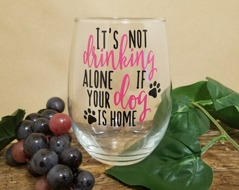 Wine Glasses, It's Not Drinking Alone If Your Dog Is Home, Funny Wine Glass For Mom, Gift For Dog And Wine Lover, Personalized Gift
