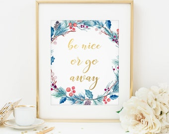 Be Nice Or Go Away Humorous Quote Gold Letter Art Watercolor Flowers Funny Quote Print Home Decor Wall Art Decor Floral Art Print