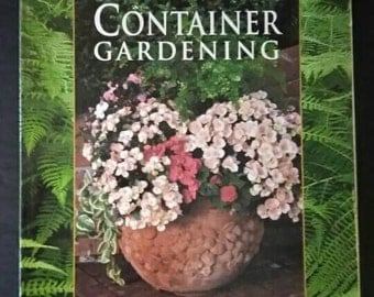 Sunset Container Gardening , 1998 , Plant Choice and Care , Design Ideas , Tips For Success
