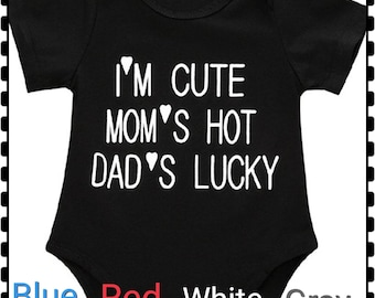 I'm Cute, Mom's Hot, Dad's Lucky, Super Cute and Would Make A Really Cute Shower Gift
